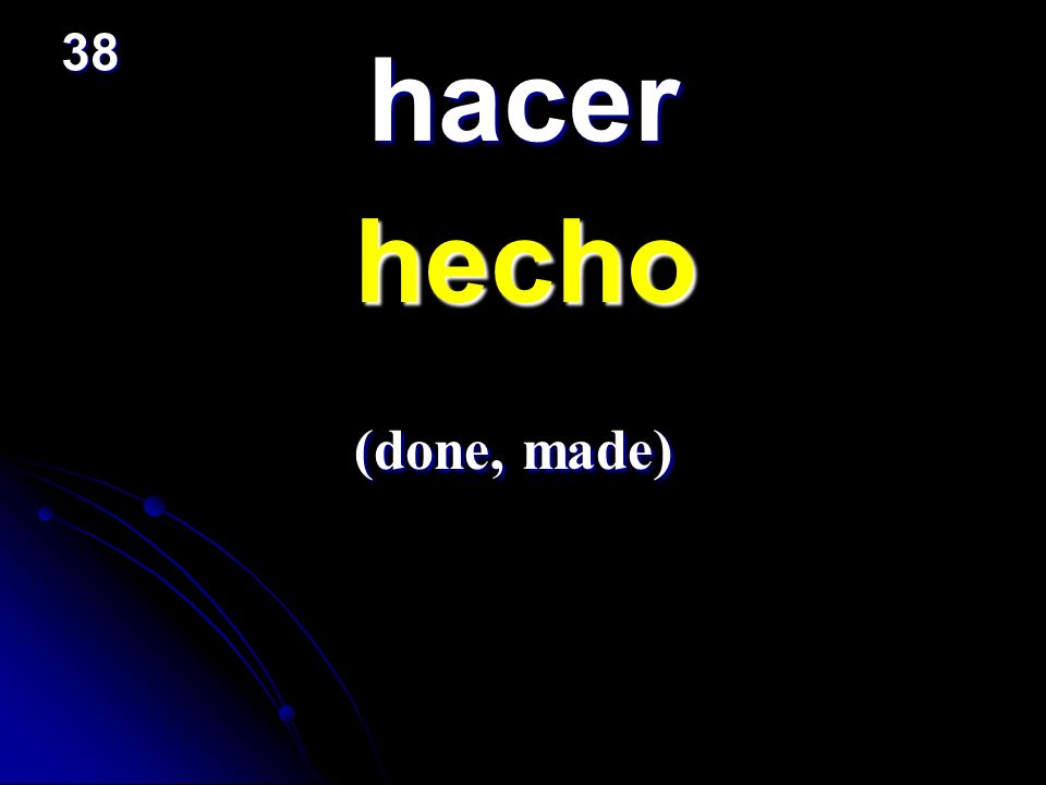 hacer hecho hecho (done, made) (done, made) 38
