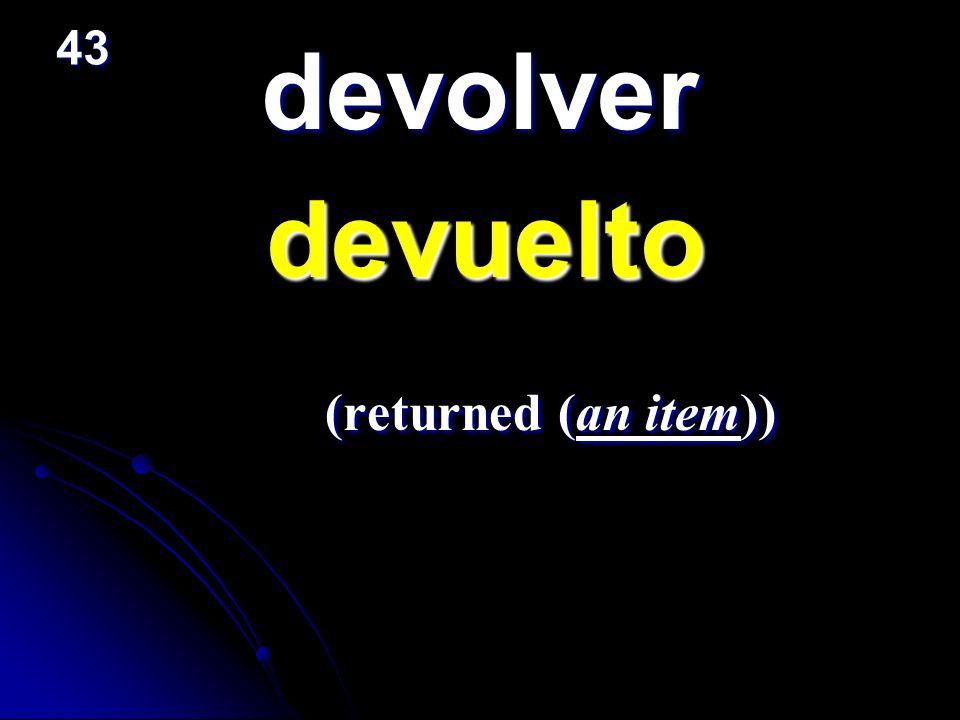 devolver devuelto devuelto (returned (an item)) (returned (an item)) 43