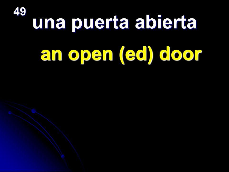 una puerta abierta an open (ed) door an open (ed) door 49