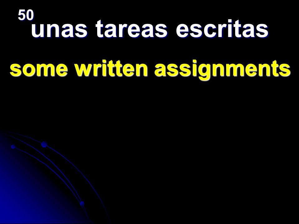 unas tareas escritas some written assignments some written assignments 50