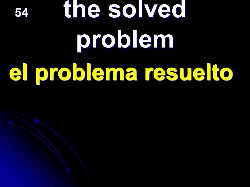 the solved problem el problema resuelto el problema resuelto 54