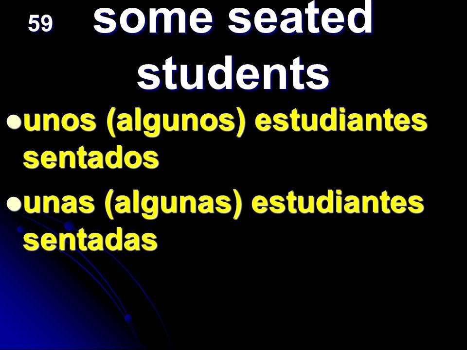 some seated students unos (algunos) estudiantes sentados unas (algunas) estudiantes sentadas 59