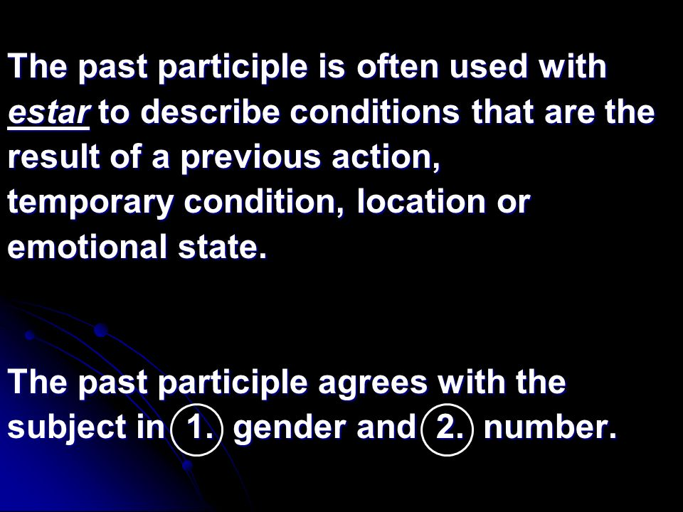 The past participle is often used with estar to describe conditions that are the result of a previous action, temporary condition, location or emotion