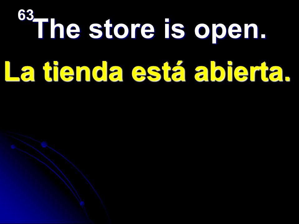 La tienda está abierta. The store is open. 63