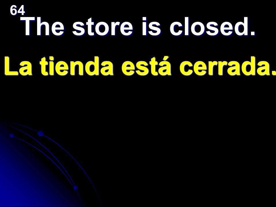 La tienda está cerrada. The store is closed. 64