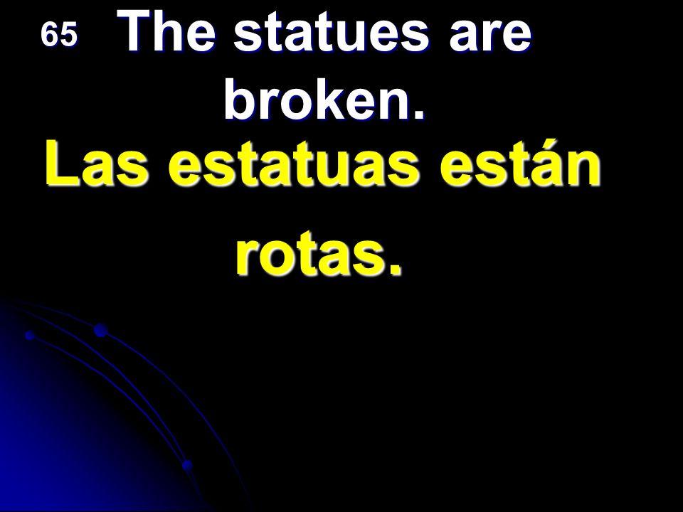 Las estatuas están rotas. The statues are broken. 65