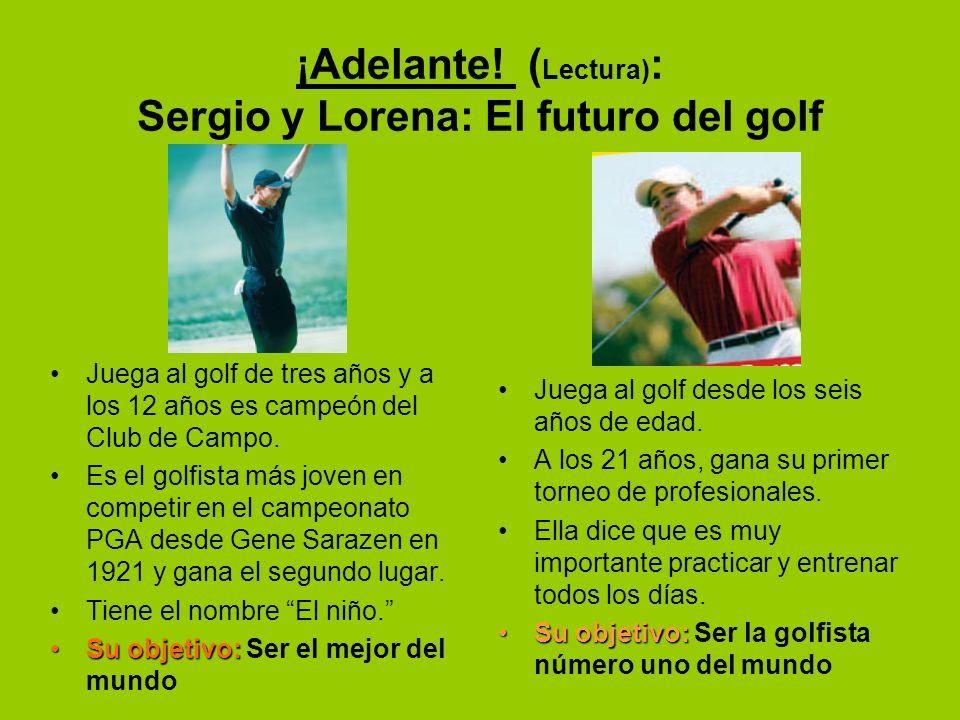 ¡Adelante! ( Lectura) : Sergio y Lorena: El futuro del golf Juega al golf de tres años y a los 12 años es campeón del Club de Campo. Es el golfista má