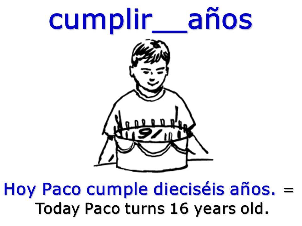 cumplir__años Hoy Paco cumple dieciséis años. = Today Paco turns 16 years old.