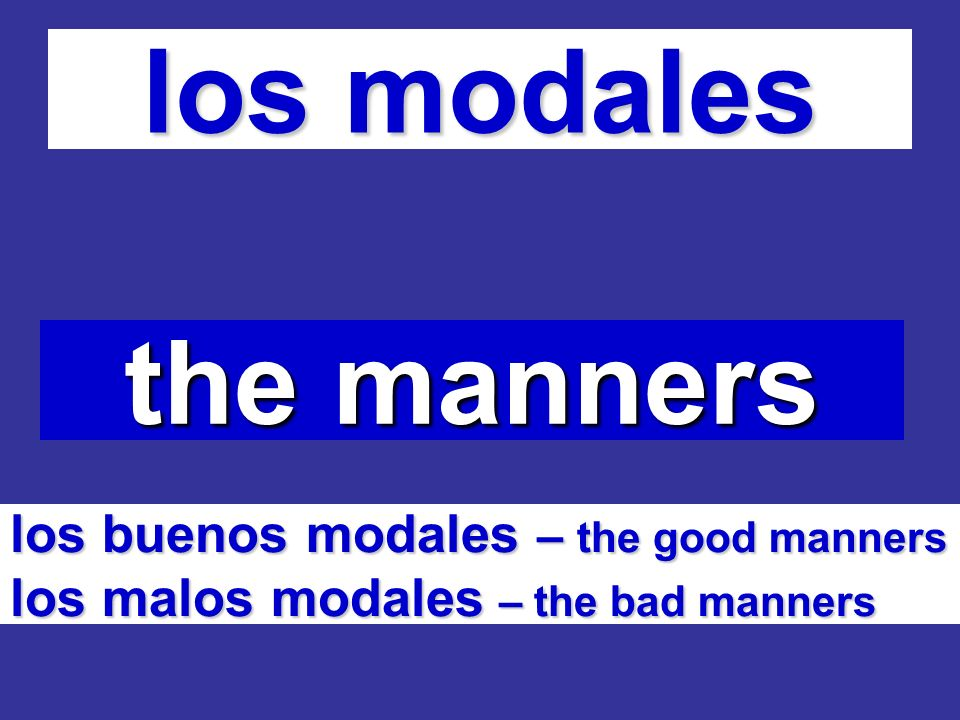 los modales the manners los buenos modales – the good manners los malos modales – the bad manners
