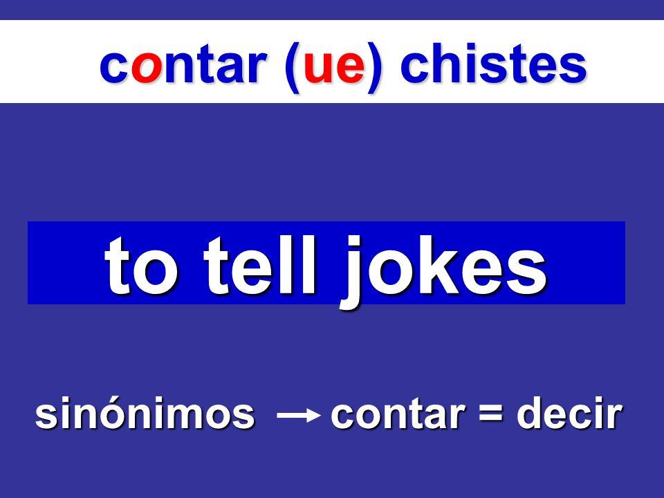 contar (ue) chistes to tell jokes sinónimos contar = decir