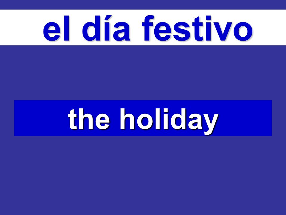 el día festivo el día festivo the holiday
