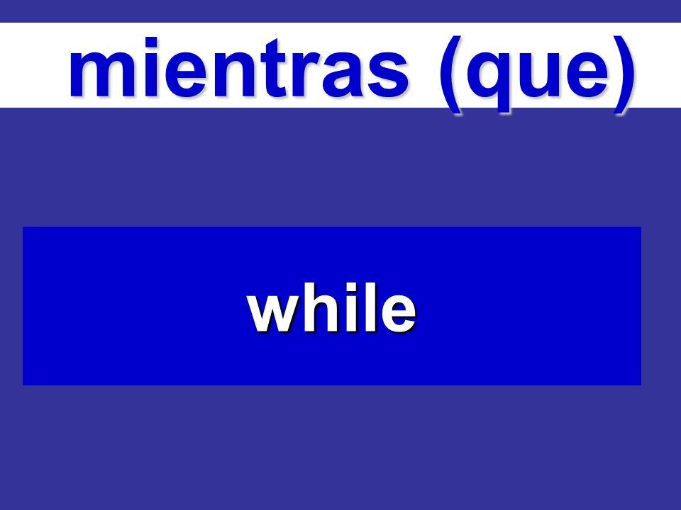 mientras (que) mientras (que) while
