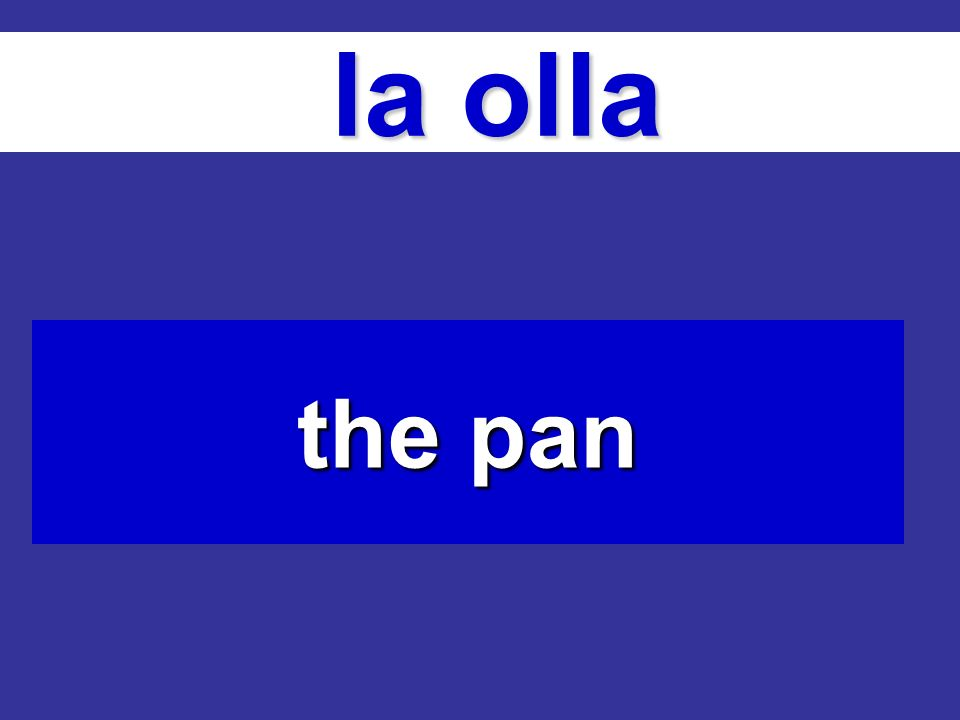 la olla la olla the pan