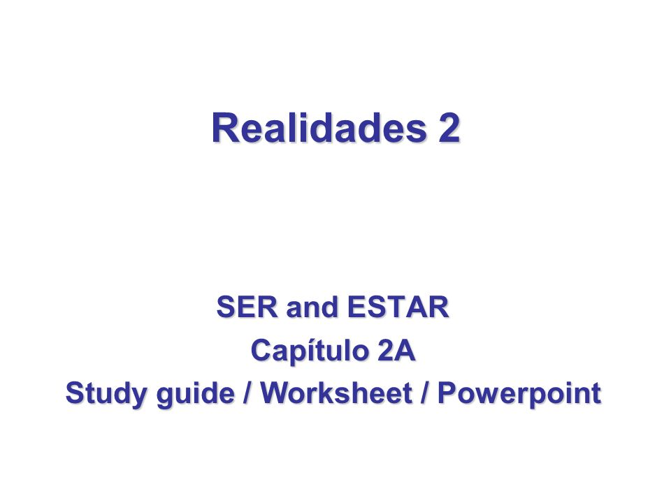 Realidades 2 SER and ESTAR Capítulo 2A Study guide / Worksheet / Powerpoint