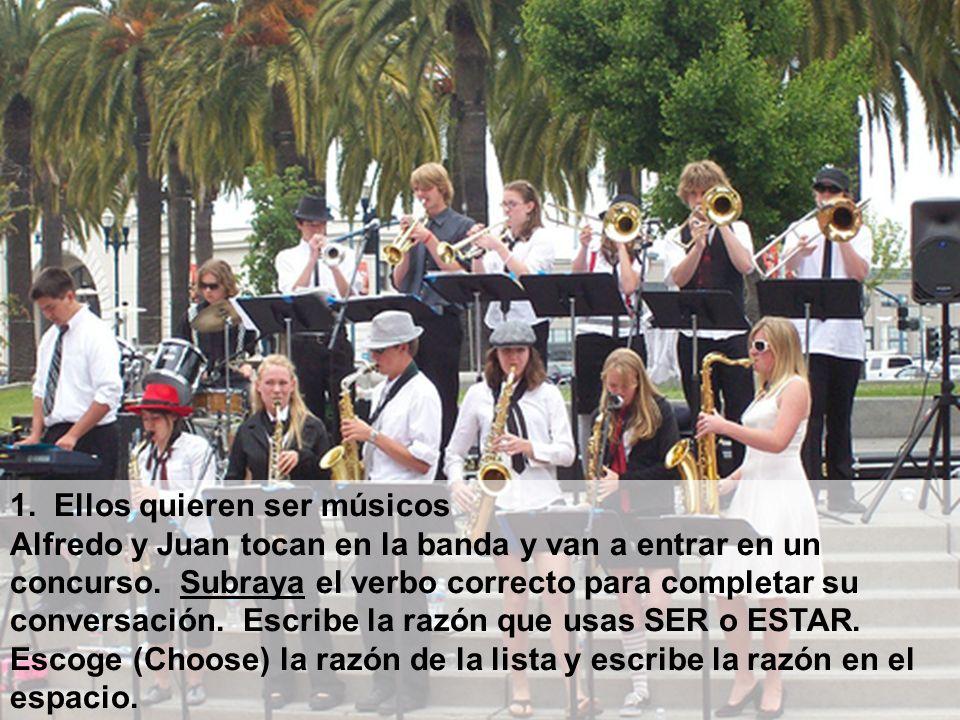 1. Ellos quieren ser músicos Alfredo y Juan tocan en la banda y van a entrar en un concurso. Subraya el verbo correcto para completar su conversación.