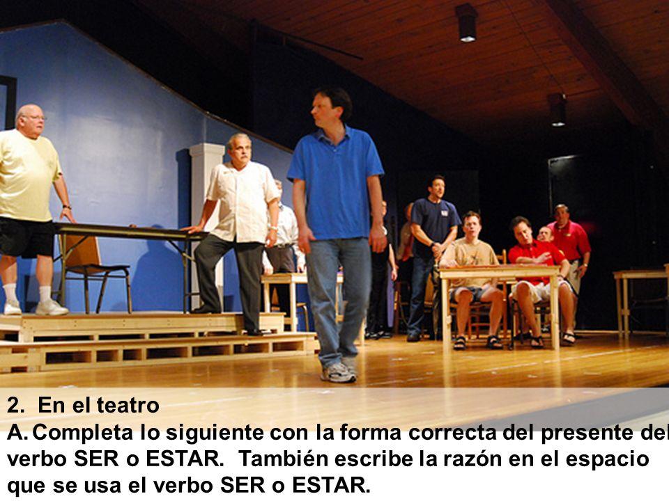 2. En el teatro A.Completa lo siguiente con la forma correcta del presente del verbo SER o ESTAR. También escribe la razón en el espacio que se usa el