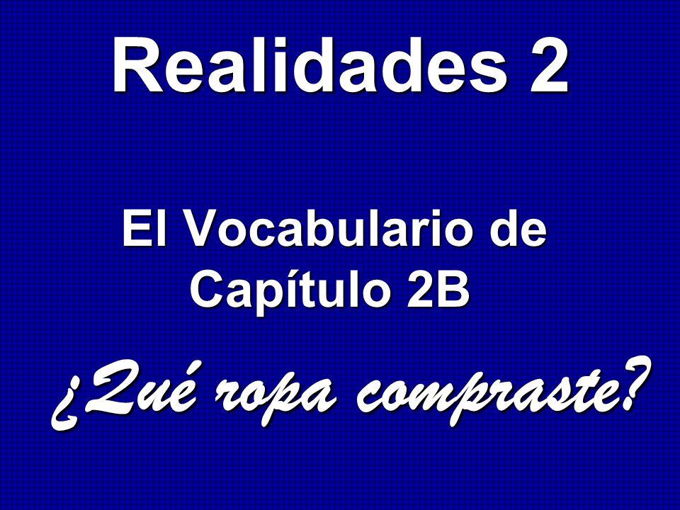 Realidades 2 El Vocabulario de Capítulo 2B ¿Qué ropa compraste? ¿Qué ropa compraste?
