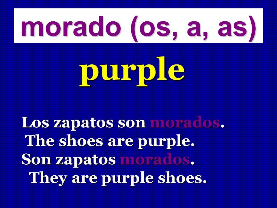 morado (os, a, as) purple Los zapatos son morados. The shoes are purple. The shoes are purple. Son zapatos morados. They are purple shoes. They are pu