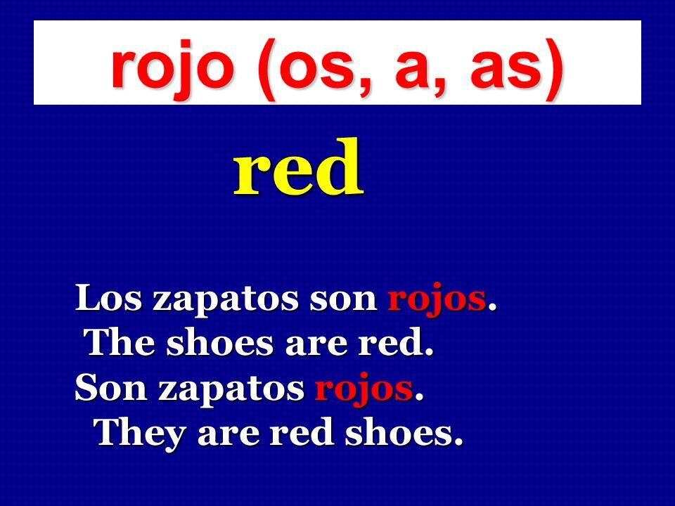 rojo (os, a, as) red Los zapatos son rojos. The shoes are red. The shoes are red. Son zapatos rojos. They are red shoes. They are red shoes.