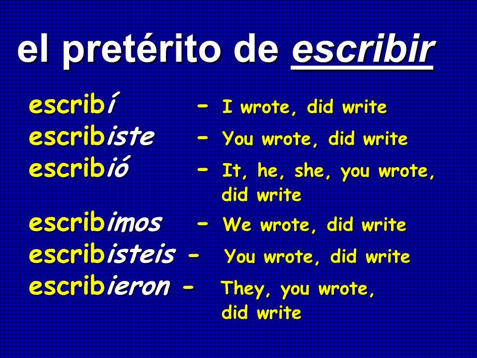 el pretérito de escribir el pretérito de escribir escribí - I wrote, did write escribiste - You wrote, did write escribió - It, he, she, you wrote, di