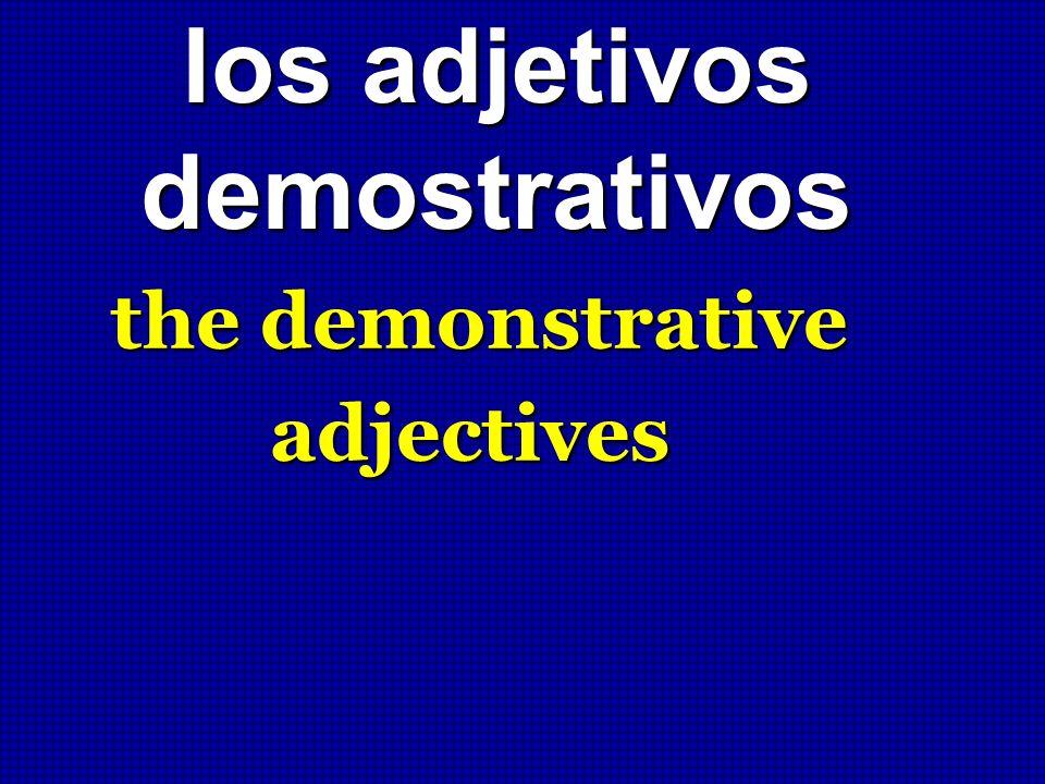 los adjetivos demostrativos the demonstrative adjectives