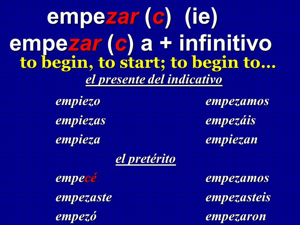 empezar (c) (ie) empezar (c) a + infinitivo empezar (c) (ie) empezar (c) a + infinitivo to begin, to start; to begin to… to begin, to start; to begin