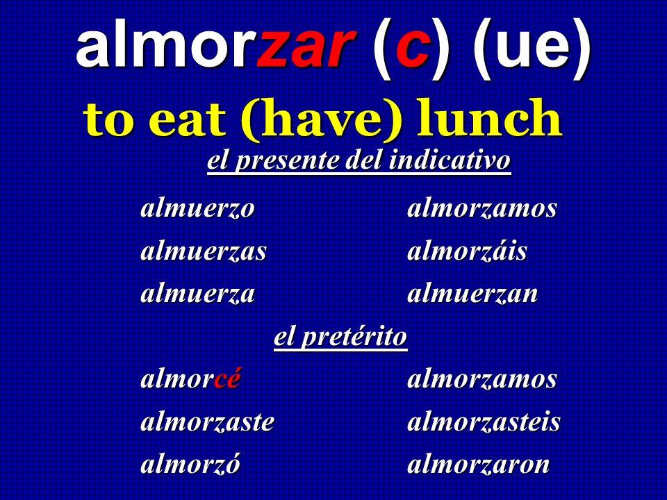 almorzar (c) (ue) to eat (have) lunch to eat (have) lunch el presente del indicativo el presente del indicativo almuerzo almorzamos almuerzas almorzái