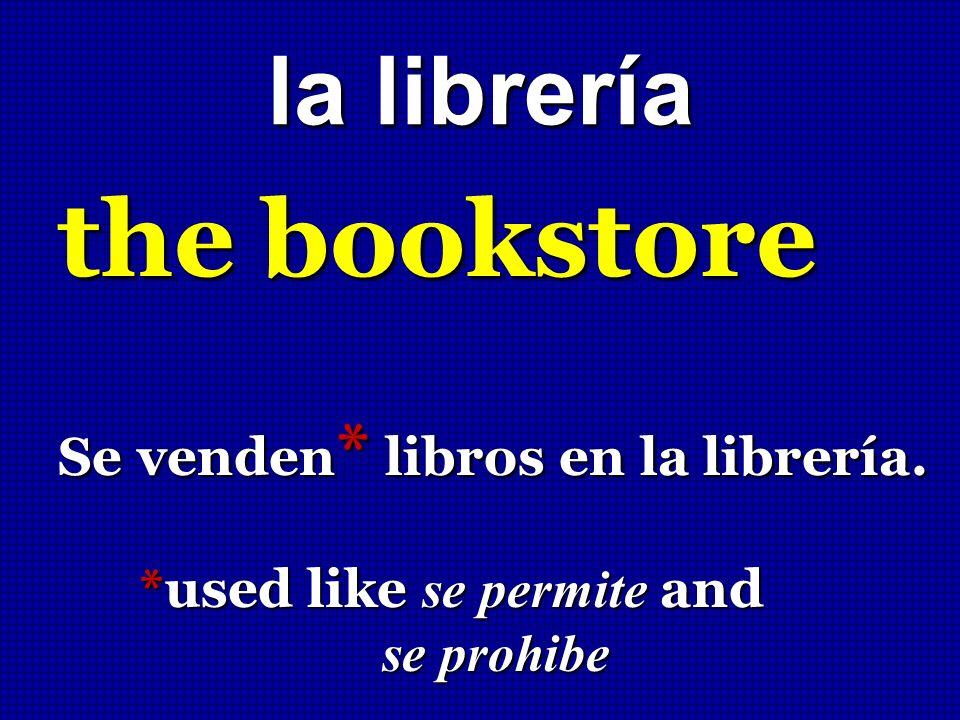la librería the bookstore Se venden * libros en la librería. *used like se permite and *used like se permite and se prohibe se prohibe