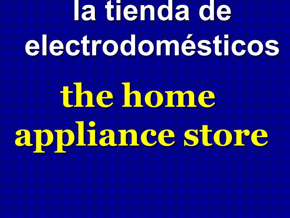 la tienda de electrodomésticos the home appliance store