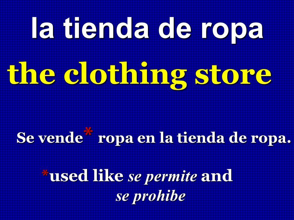 la tienda de ropa the clothing store Se vende * ropa en la tienda de ropa. *used like se permite and *used like se permite and se prohibe se prohibe