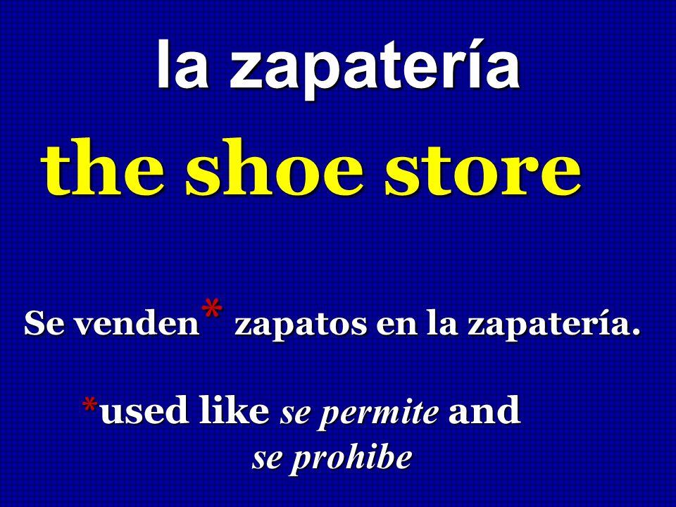 la zapatería the shoe store Se venden * zapatos en la zapatería. *used like se permite and *used like se permite and se prohibe se prohibe