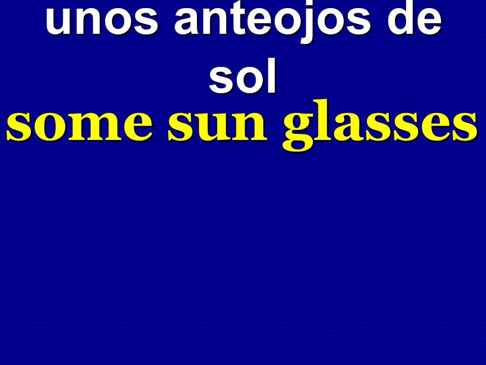 unos anteojos de sol some sun glasses
