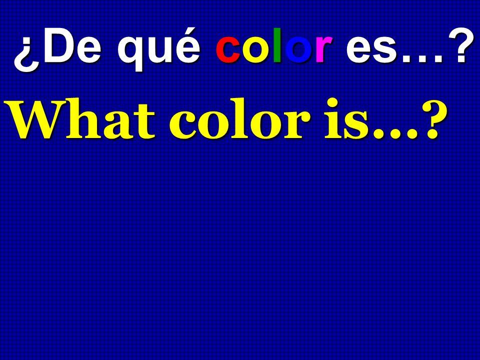 ¿De qué color es…? What color is…?