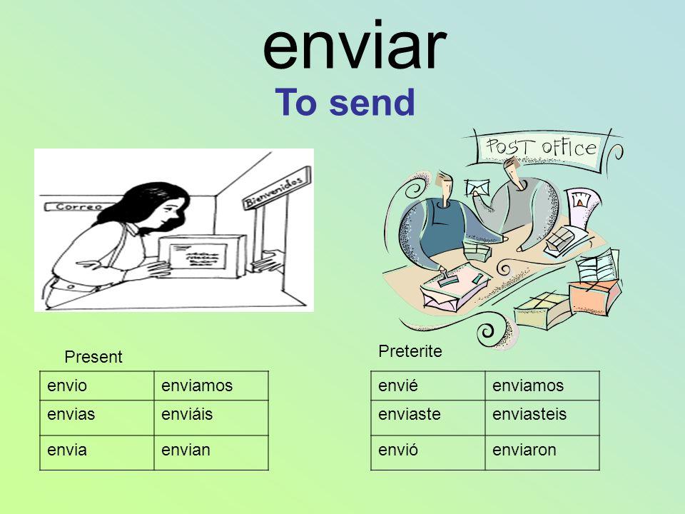 enviar Present envioenviamos enviasenviáis enviaenvian enviéenviamos enviasteenviasteis envióenviaron Preterite To send