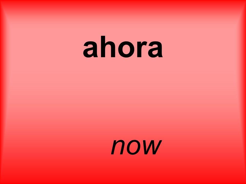ahora now