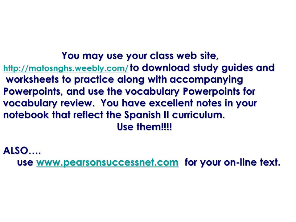 You may use your class web site, You may use your class web site, http://matosnghs.weebly.com/http://matosnghs.weebly.com/ to download study guides an