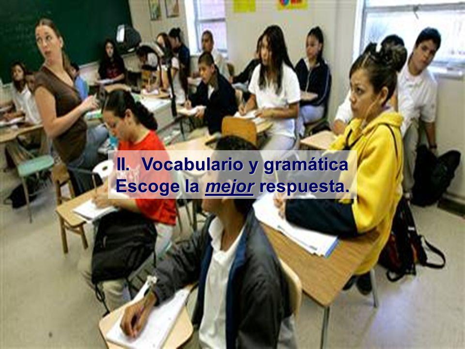 II. Vocabulario y gramática Escoge la mejor respuesta.