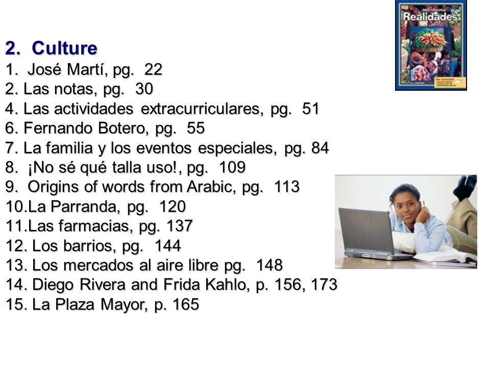 2. Culture 1. José Martí, pg. 22 2.Las notas, pg. 30 4.Las actividades extracurriculares, pg. 51 6.Fernando Botero, pg. 55 7.La familia y los eventos