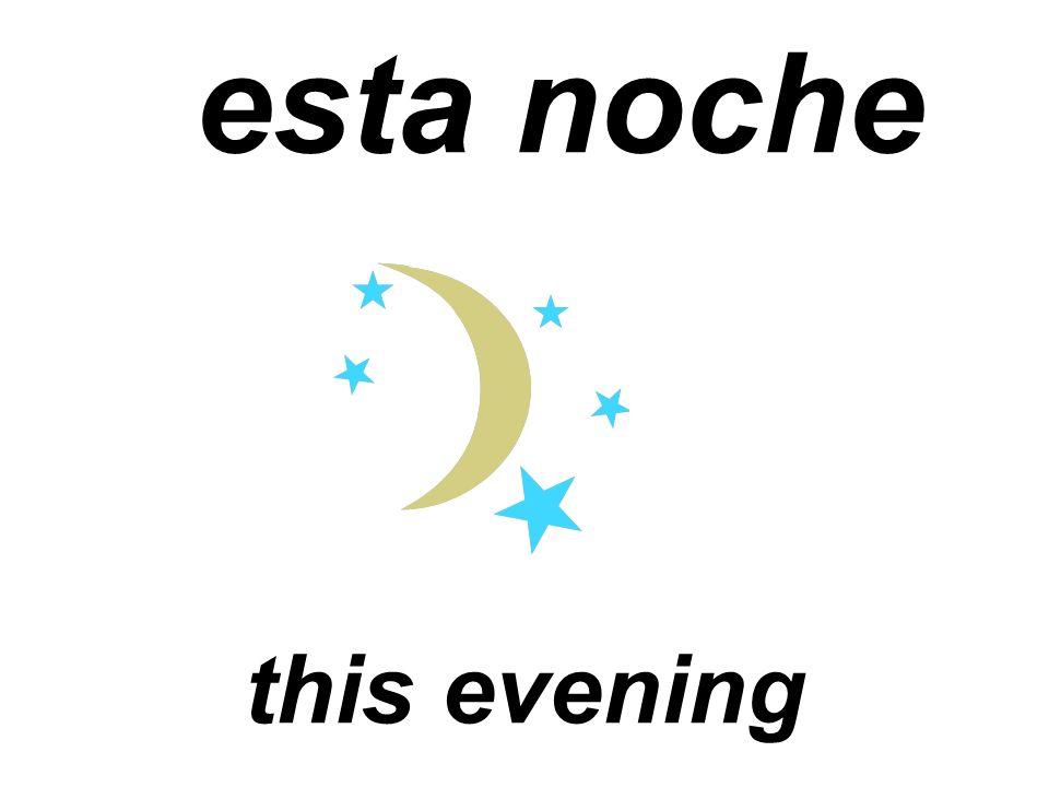esta noche this evening