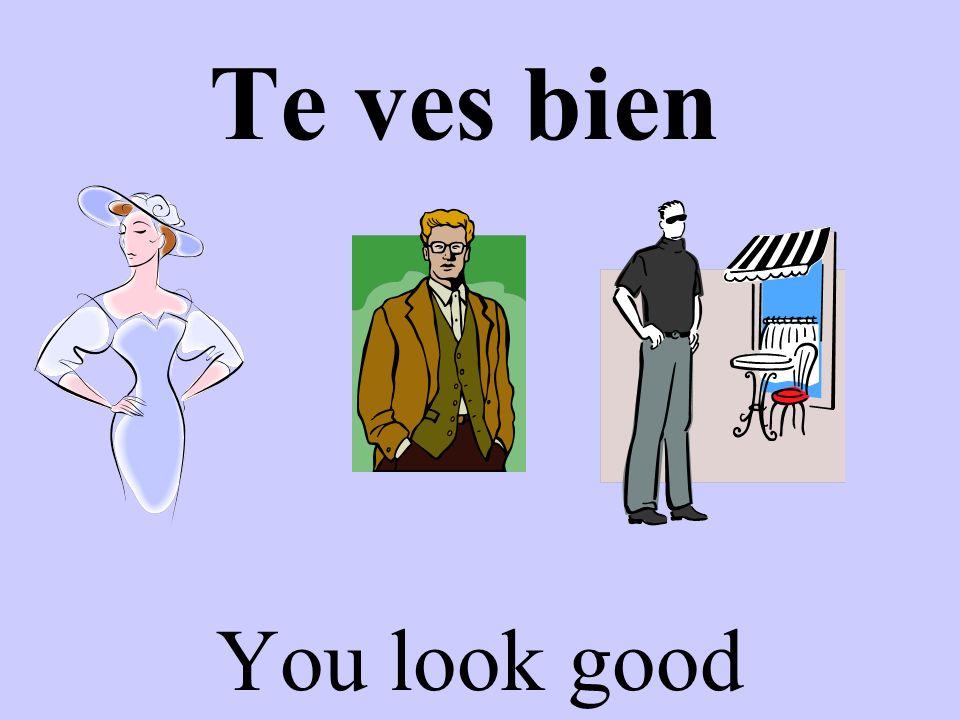 Te ves bien You look good