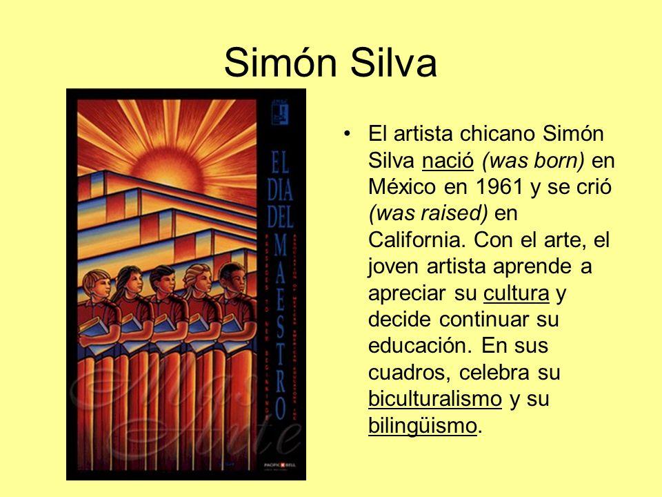 Simón Silva El artista chicano Simón Silva nació (was born) en México en 1961 y se crió (was raised) en California. Con el arte, el joven artista apre