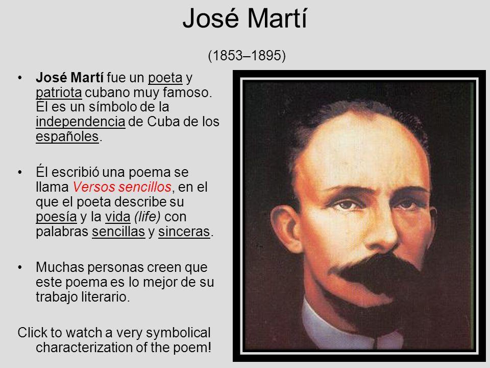 José Martí (1853–1895) José Martí fue un poeta y patriota cubano muy famoso. Él es un símbolo de la independencia de Cuba de los españoles. Él escribi