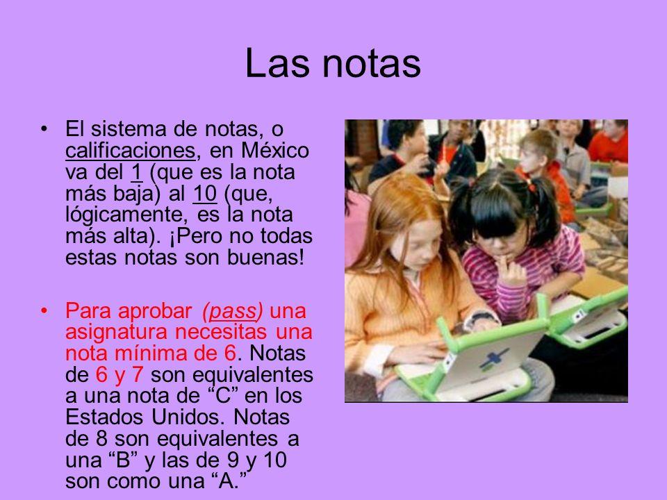 Las notas El sistema de notas, o calificaciones, en México va del 1 (que es la nota más baja) al 10 (que, lógicamente, es la nota más alta). ¡Pero no