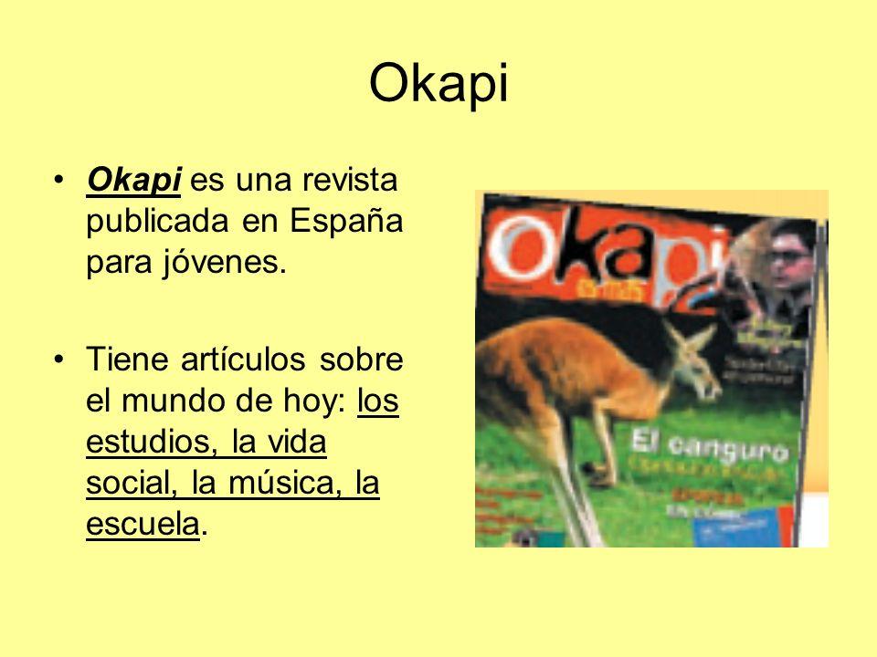 Okapi Okapi es una revista publicada en España para jóvenes. Tiene artículos sobre el mundo de hoy: los estudios, la vida social, la música, la escuel