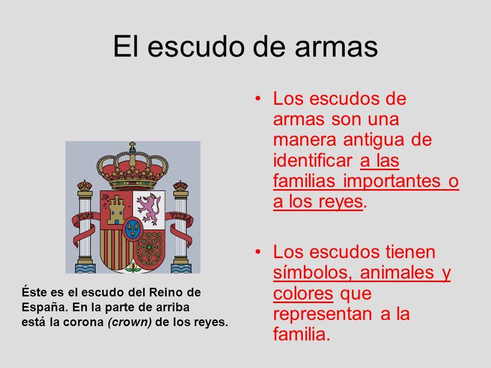 El escudo de armas Los escudos de armas son una manera antigua de identificar a las familias importantes o a los reyes. Los escudos tienen símbolos, a
