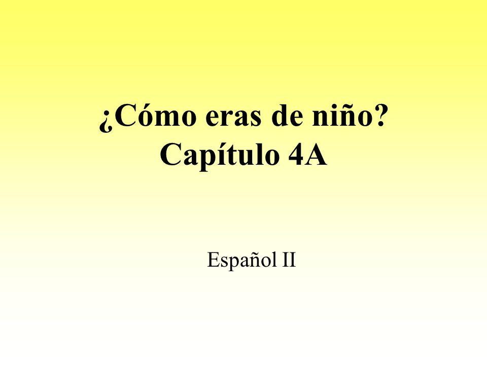 ¿Cómo eras de niño? Capítulo 4A Español II