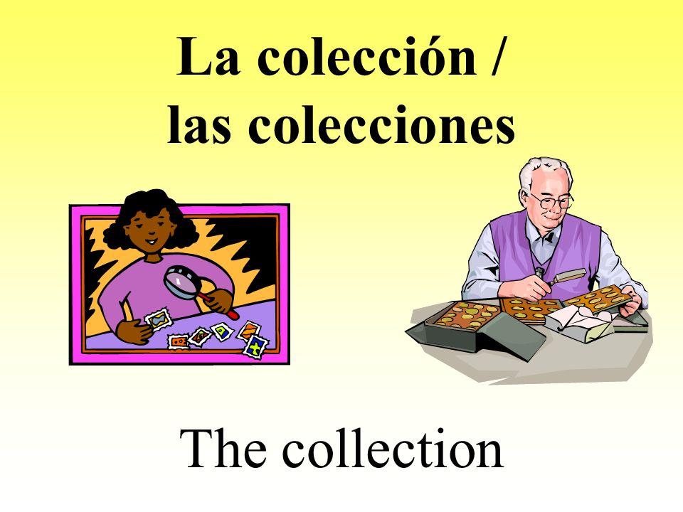 La colección / las colecciones The collection