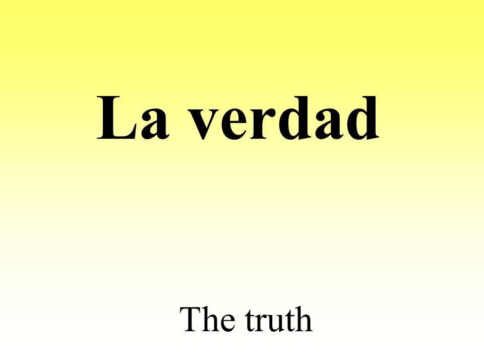 La verdad The truth