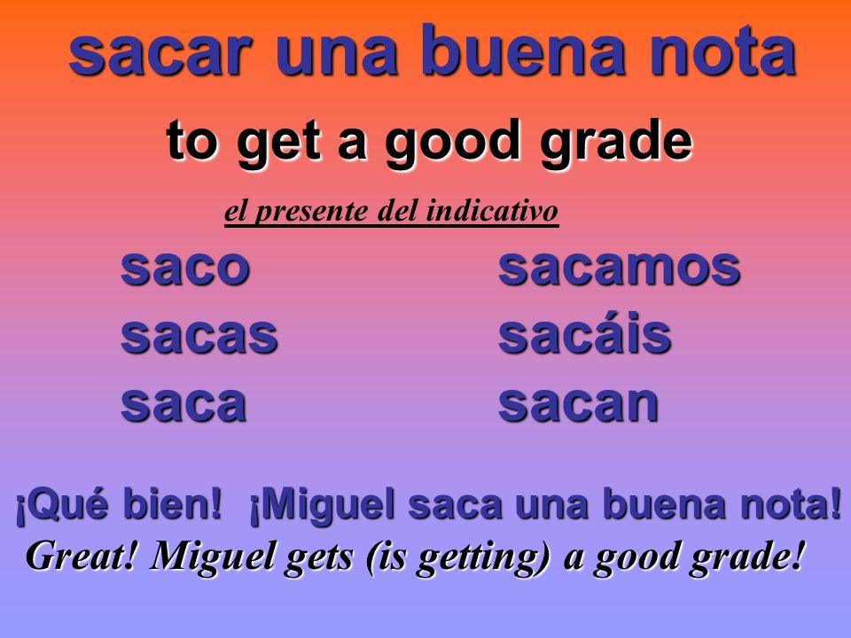sacar una buena nota sacar una buena nota to get a good grade to get a good grade el presente del indicativo saco sacamos sacas sacáis sacas sacáis sa