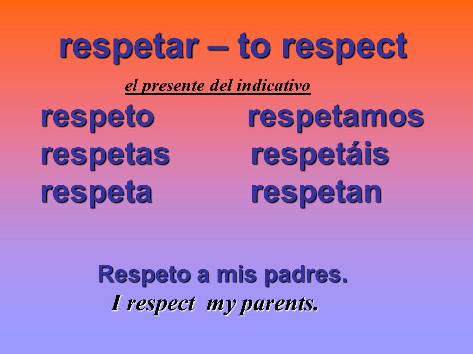 respetar – to respect respetar – to respect el presente del indicativo respeto respetamos respetas respetáis respetas respetáis respeta respetan respe